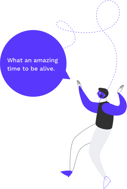"Illustration of an excited male waving his hands around with a speech bubble that says: ""What an amazing time to be alive!"" 